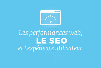 Les performances WEB, le SEO et l'UX