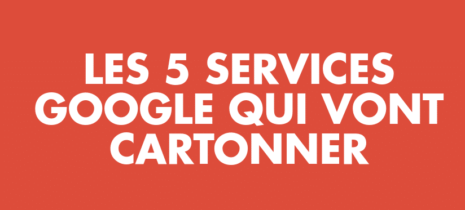 Les 5 services innovants Google